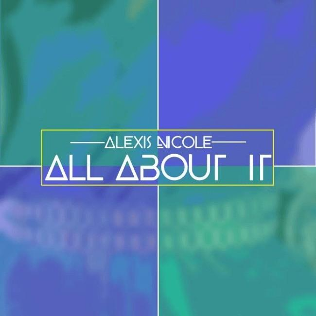 MP3: Alexis Nicole (@TheAlexisNicole) - All About It