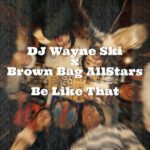 MP3: @DJWayneSki (feat. @BrownBagAllStar) » Be Like That