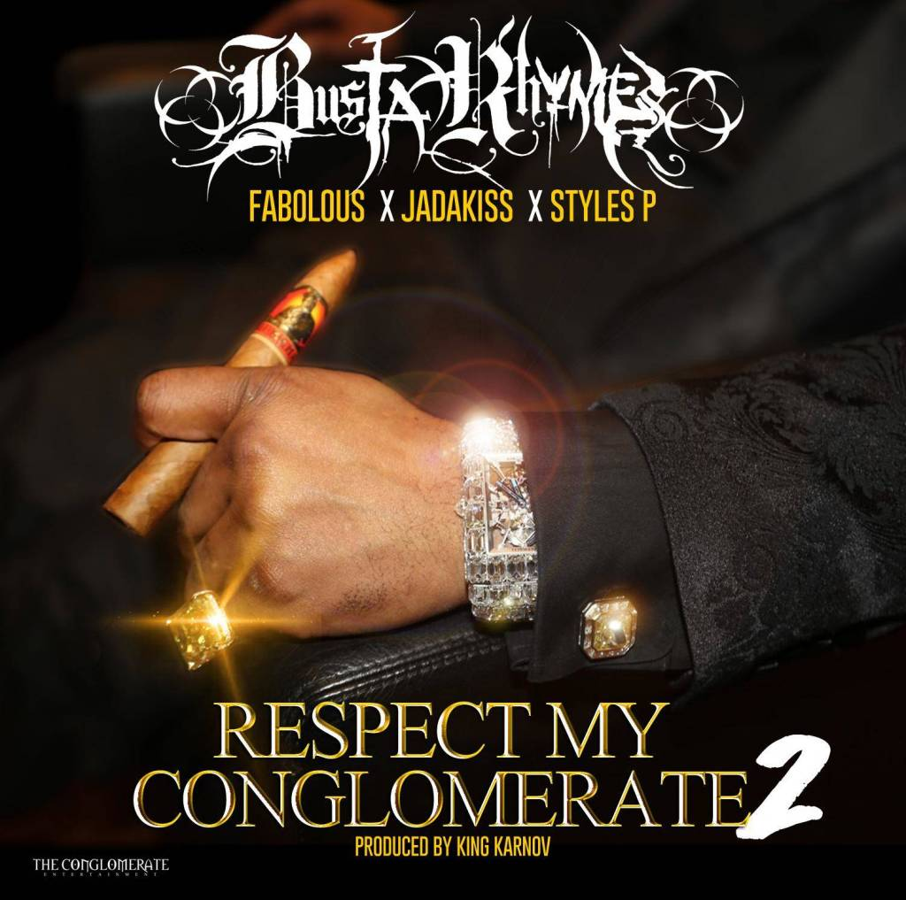 Stream 'Respect My Conglomerate 2' By Busta Rhymes feat. Fabolous, Jadakiss, & Styles P