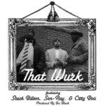 MP3: Stack Billion, @CittyBoii, Son-Ray (@SonRay1) » That Wurk [Prod. @BlackTearzProd]