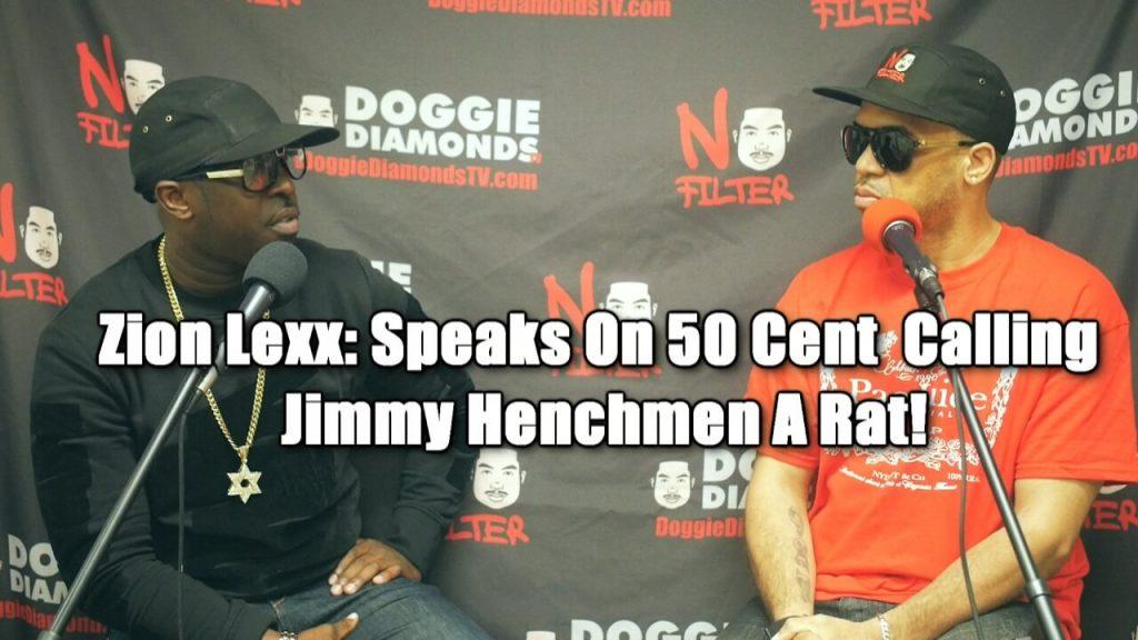 @ZionLexx Tells @DoggieDiamonds Why 50 Cent Is Calling Jimmy Henchmen A Rat